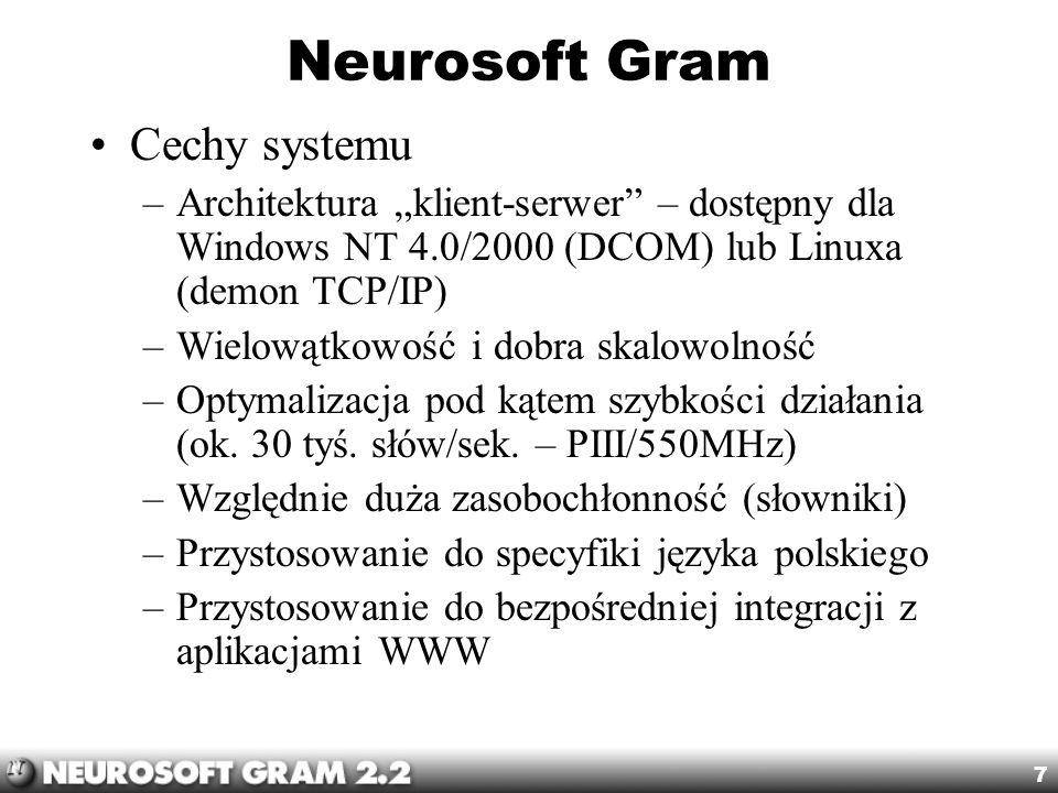 7 Neurosoft Gram Cechy systemu –Architektura klient-serwer – dostępny dla Windows NT 4.0/2000 (DCOM) lub Linuxa (demon TCP/IP) –Wielowątkowość i dobra