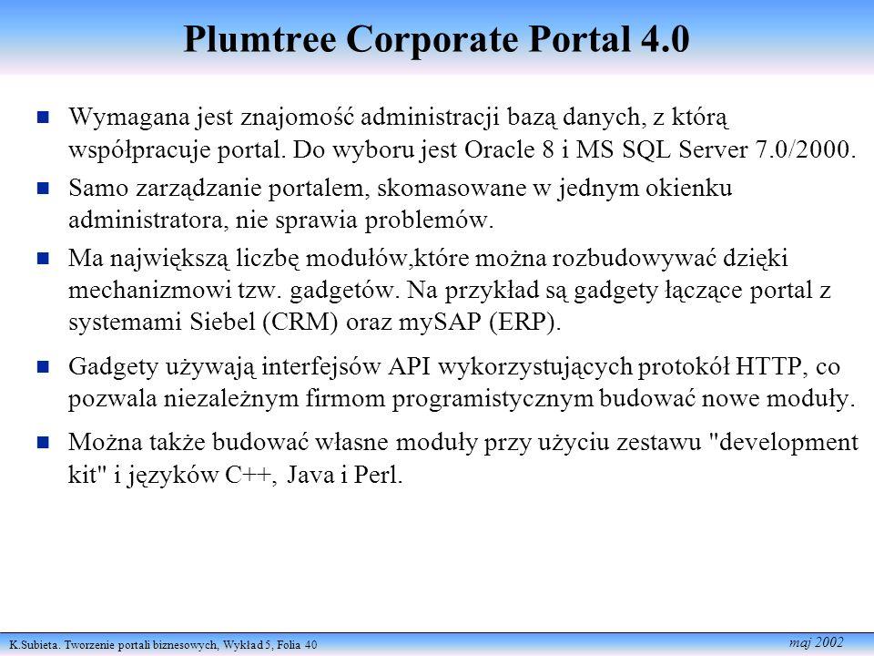 K.Subieta. Tworzenie portali biznesowych, Wykład 5, Folia 40 maj 2002 Plumtree Corporate Portal 4.0 n Wymagana jest znajomość administracji bazą danyc