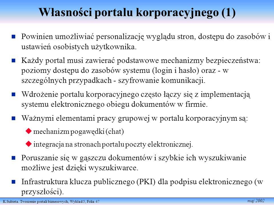 K.Subieta. Tworzenie portali biznesowych, Wykład 5, Folia 47 maj 2002 Własności portalu korporacyjnego (1) n Powinien umożliwiać personalizację wygląd