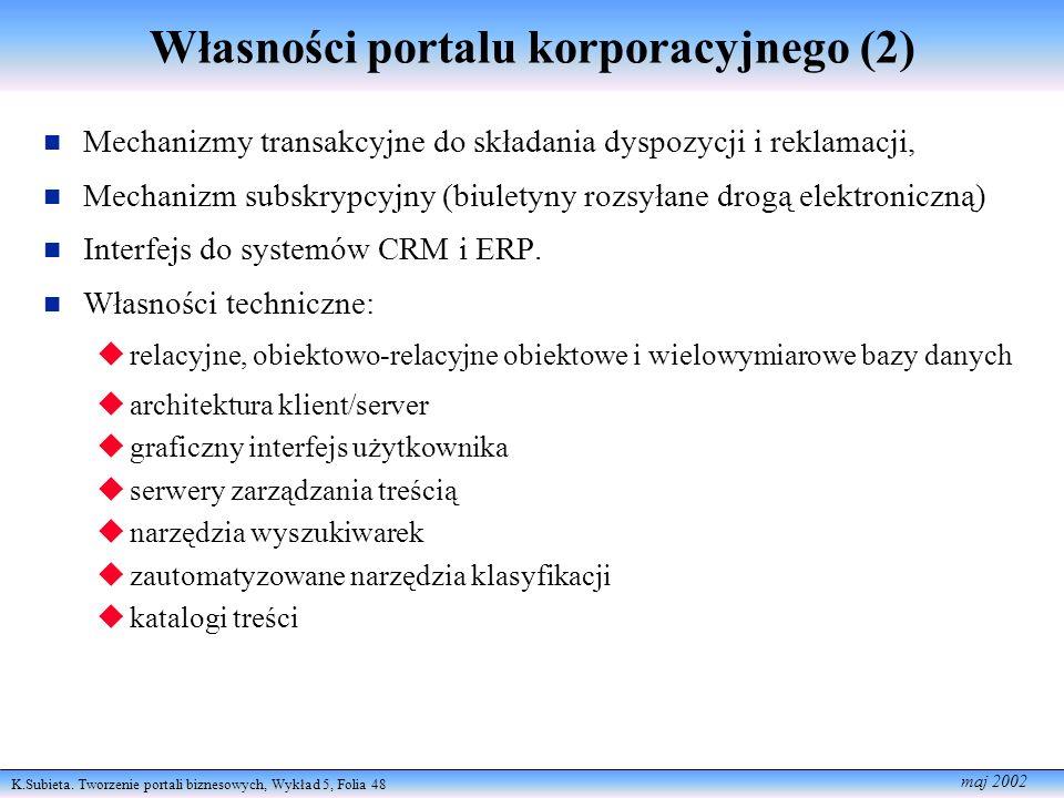 K.Subieta. Tworzenie portali biznesowych, Wykład 5, Folia 48 maj 2002 Własności portalu korporacyjnego (2) n Mechanizmy transakcyjne do składania dysp