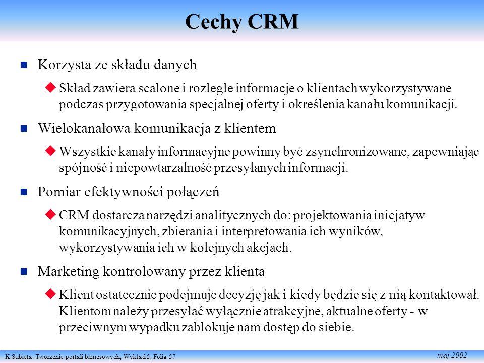K.Subieta. Tworzenie portali biznesowych, Wykład 5, Folia 57 maj 2002 Cechy CRM Korzysta ze składu danych Skład zawiera scalone i rozlegle informacje