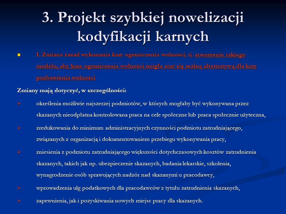 3. Projekt szybkiej nowelizacji kodyfikacji karnych I. Zmiana zasad wykonania kary ograniczenia wolności, tj. stworzenie takiego modelu, aby kara ogra
