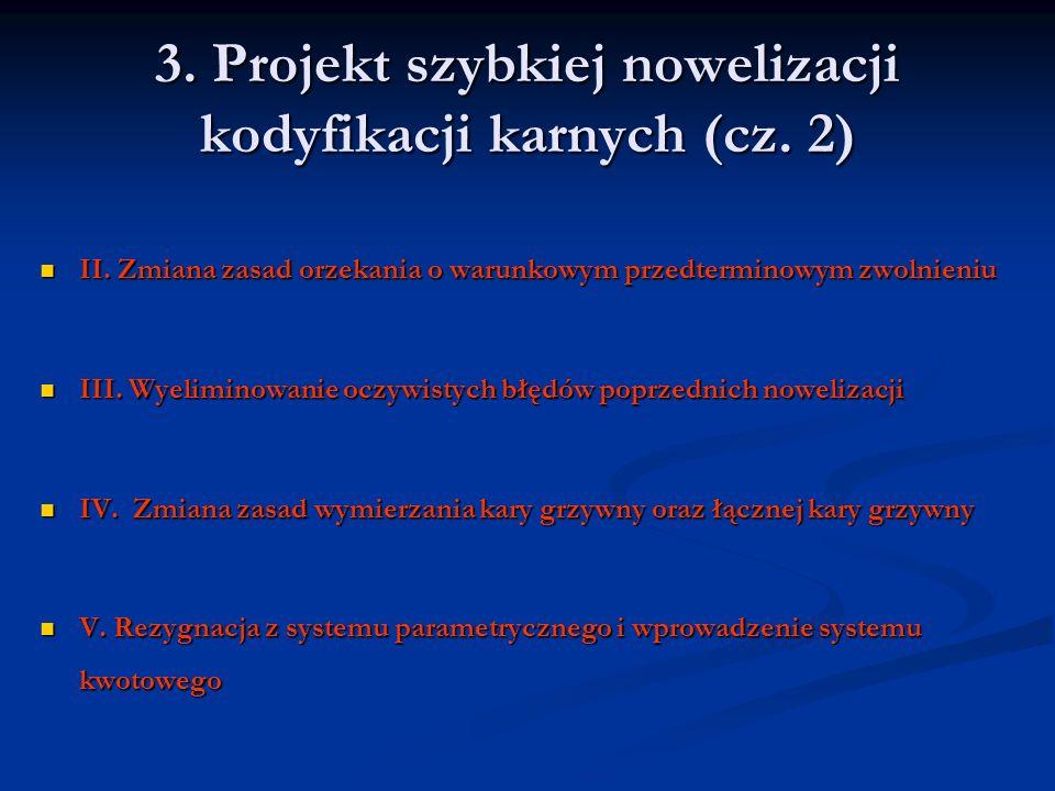 3. Projekt szybkiej nowelizacji kodyfikacji karnych (cz. 2) II. Zmiana zasad orzekania o warunkowym przedterminowym zwolnieniu II. Zmiana zasad orzeka