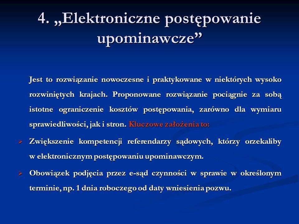4. Elektroniczne postępowanie upominawcze Jest to rozwiązanie nowoczesne i praktykowane w niektórych wysoko rozwiniętych krajach. Proponowane rozwiąza