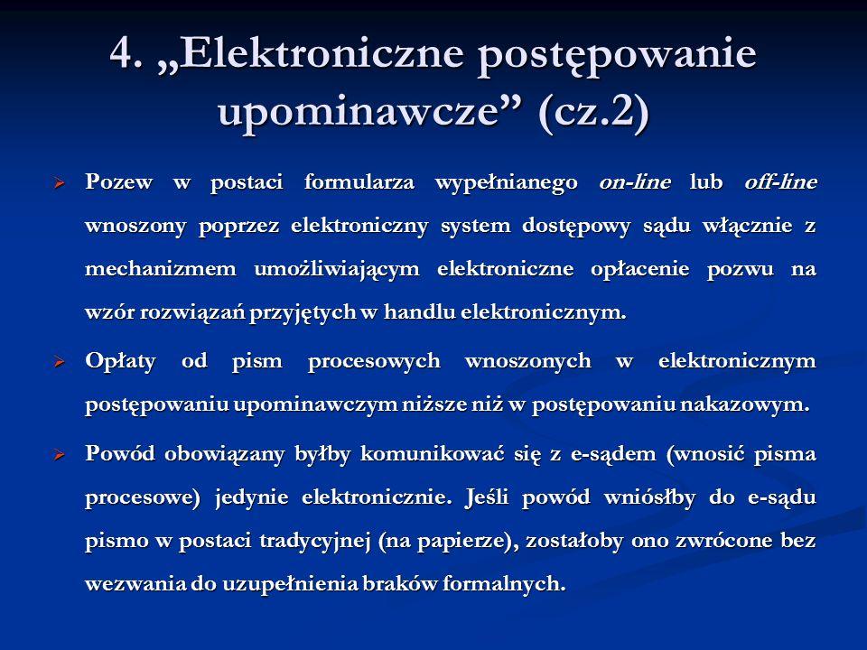 4. Elektroniczne postępowanie upominawcze (cz.2) Pozew w postaci formularza wypełnianego on-line lub off-line wnoszony poprzez elektroniczny system do