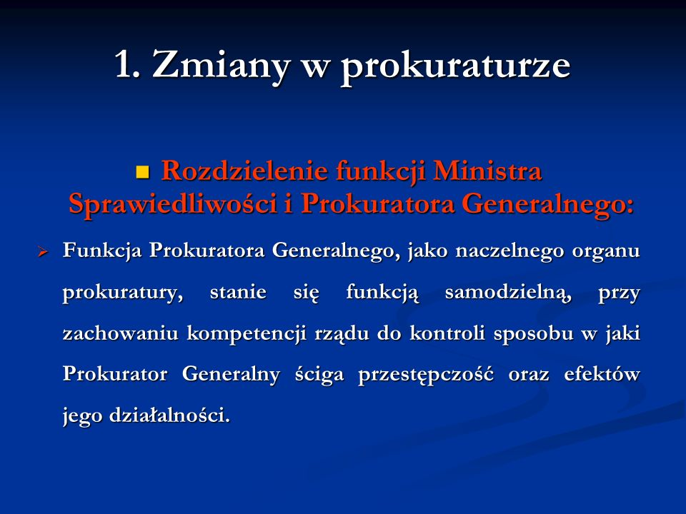 1. Zmiany w prokuraturze Rozdzielenie funkcji Ministra Sprawiedliwości i Prokuratora Generalnego: Rozdzielenie funkcji Ministra Sprawiedliwości i Prok