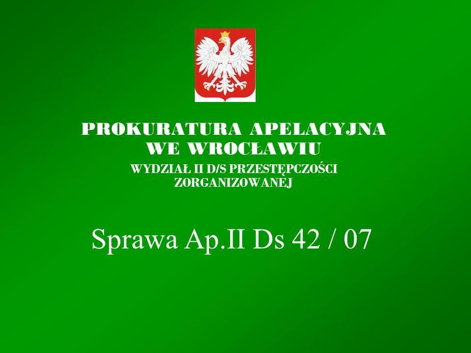 Sprawa Ap.II Ds 42 / 07 PROKURATURA APELACYJNA WE WROCŁAWIU WYDZIAŁ II D/S PRZEST Ę PCZO Ś CI ZORGANIZOWANEJ