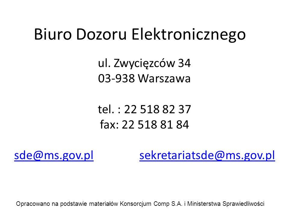 Biuro Dozoru Elektronicznego ul. Zwycięzców 34 03-938 Warszawa tel. : 22 518 82 37 fax: 22 518 81 84 sde@ms.gov.plsde@ms.gov.pl sekretariatsde@ms.gov.