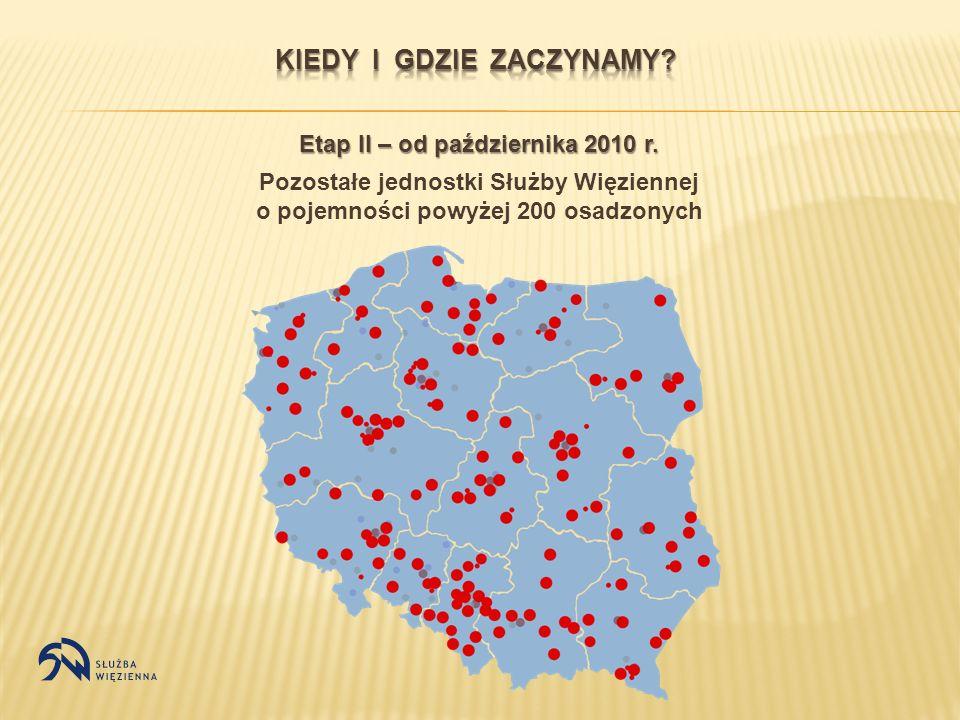 Etap II – od października 2010 r. Pozostałe jednostki Służby Więziennej o pojemności powyżej 200 osadzonych