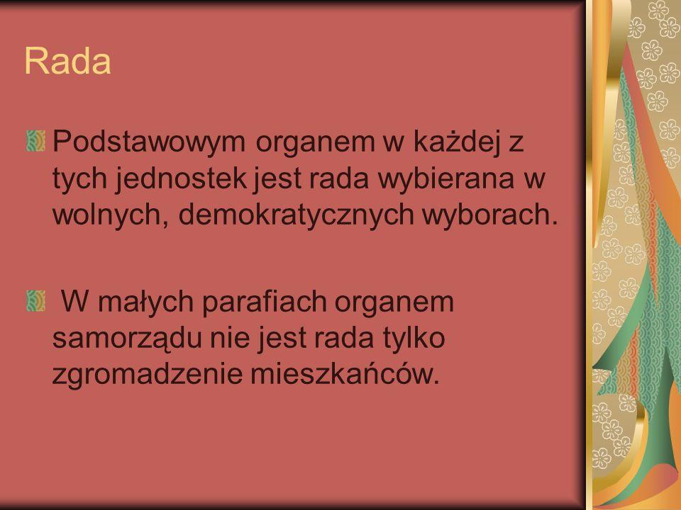 Rada Podstawowym organem w każdej z tych jednostek jest rada wybierana w wolnych, demokratycznych wyborach. W małych parafiach organem samorządu nie j