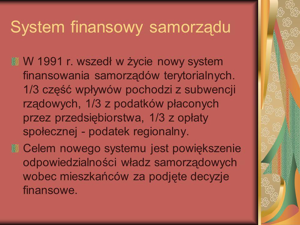 System finansowy samorządu W 1991 r. wszedł w życie nowy system finansowania samorządów terytorialnych. 1/3 część wpływów pochodzi z subwencji rządowy