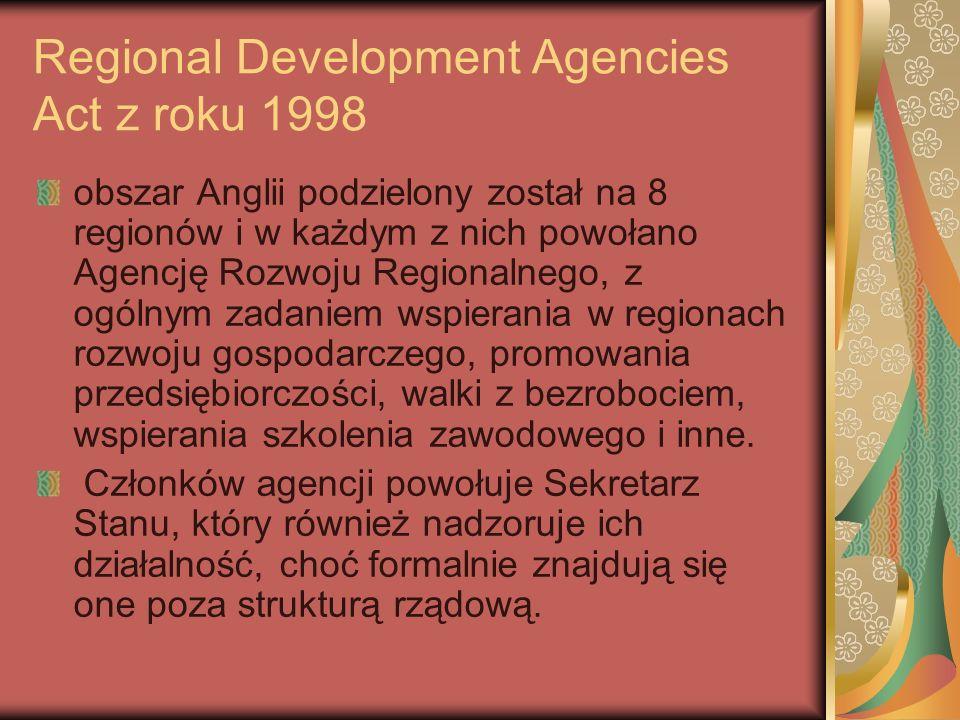 Regional Development Agencies Act z roku 1998 obszar Anglii podzielony został na 8 regionów i w każdym z nich powołano Agencję Rozwoju Regionalnego, z