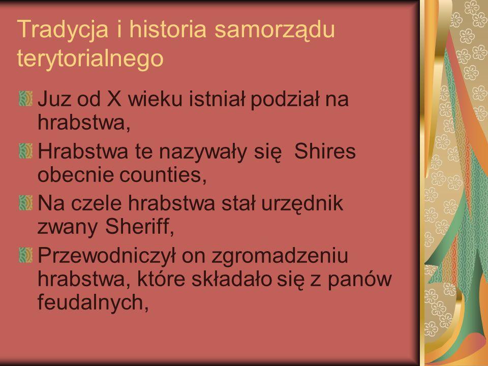 Tradycja i historia samorządu terytorialnego Juz od X wieku istniał podział na hrabstwa, Hrabstwa te nazywały się Shires obecnie counties, Na czele hr