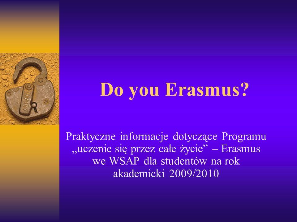 Program LLP-Erasmus od roku akademickiego 2007/2008 Celem Erasmusa jest podnoszenie jakości kształcenia w krajach uczestniczących w tym programie poprzez rozwijanie międzynarodowej współpracy między uczelniami oraz wspieranie mobilności studentów i pracowników szkół wyższych.