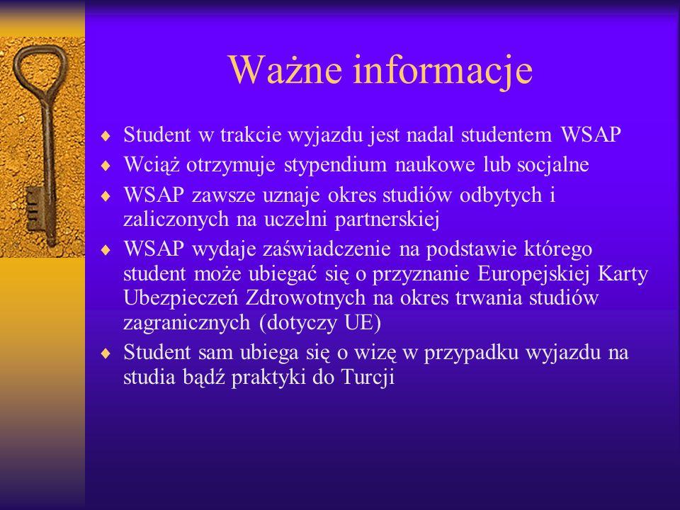 Ważne informacje Student w trakcie wyjazdu jest nadal studentem WSAP Wciąż otrzymuje stypendium naukowe lub socjalne WSAP zawsze uznaje okres studiów