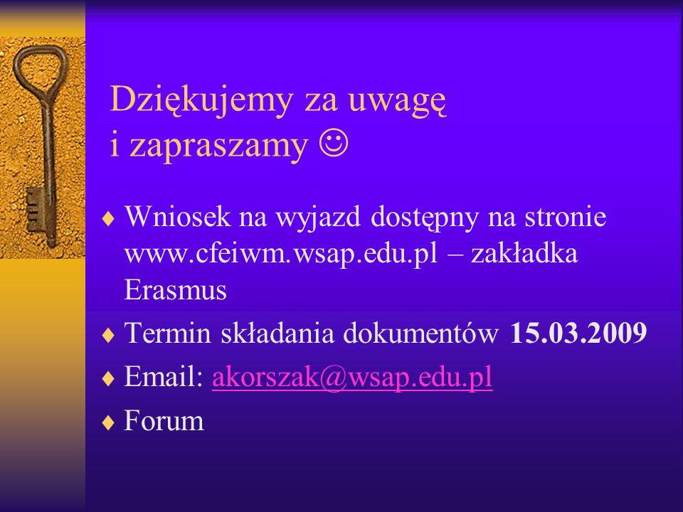 Dziękujemy za uwagę i zapraszamy Wniosek na wyjazd dostępny na stronie www.cfeiwm.wsap.edu.pl – zakładka Erasmus Termin składania dokumentów 15.03.200