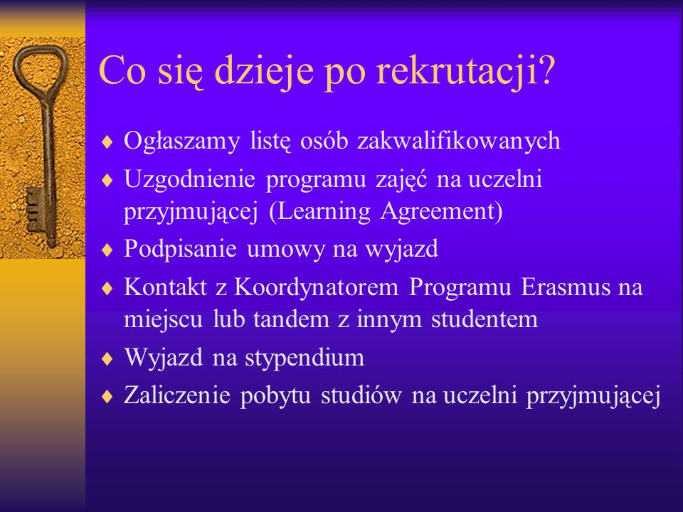 Ważne informacje Student w trakcie wyjazdu jest nadal studentem WSAP Wciąż otrzymuje stypendium naukowe lub socjalne WSAP zawsze uznaje okres studiów odbytych i zaliczonych na uczelni partnerskiej WSAP wydaje zaświadczenie na podstawie którego student może ubiegać się o przyznanie Europejskiej Karty Ubezpieczeń Zdrowotnych na okres trwania studiów zagranicznych (dotyczy UE) Student sam ubiega się o wizę w przypadku wyjazdu na studia bądź praktyki do Turcji