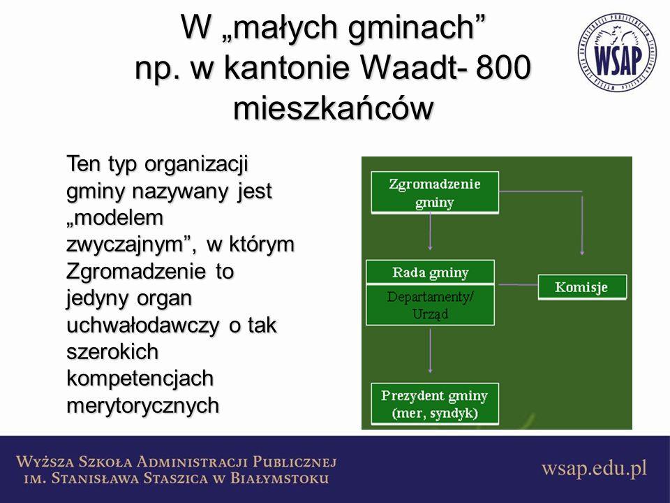 W małych gminach np. w kantonie Waadt- 800 mieszkańców Ten typ organizacji gminy nazywany jest modelem zwyczajnym, w którym Zgromadzenie to jedyny org