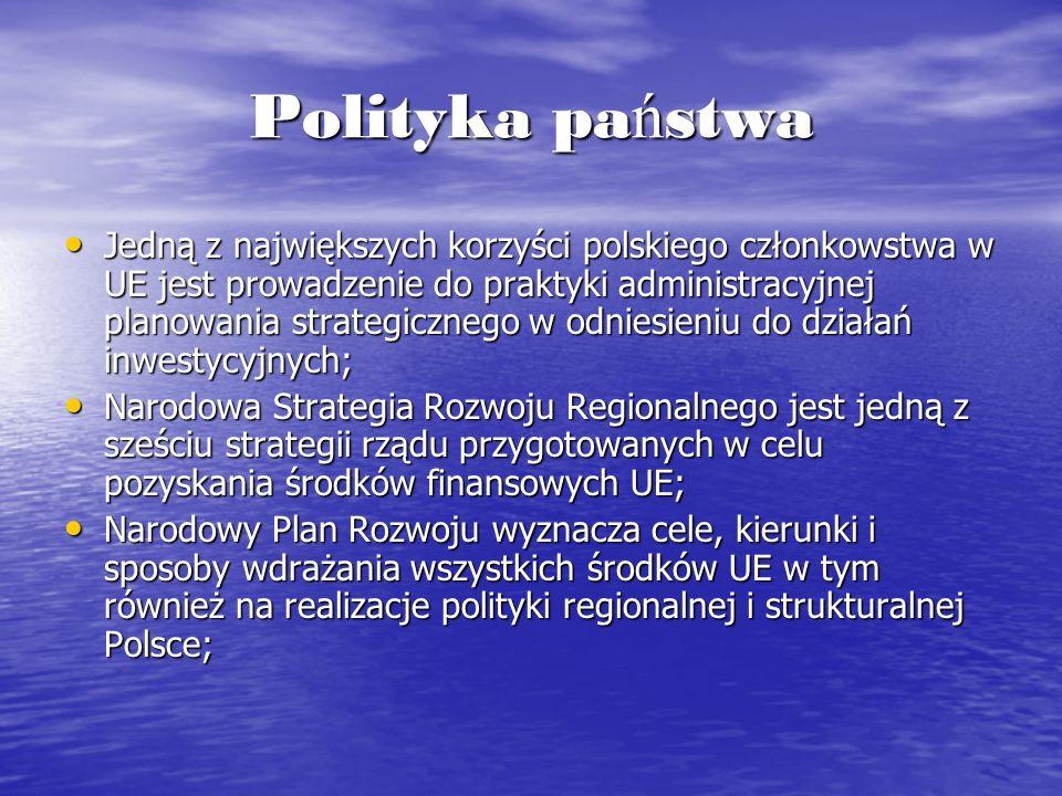 Polityka pa ń stwa Jedną z największych korzyści polskiego członkowstwa w UE jest prowadzenie do praktyki administracyjnej planowania strategicznego w