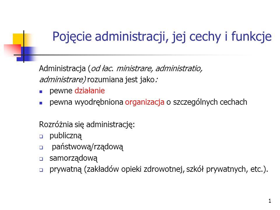 1 Pojęcie administracji, jej cechy i funkcje Administracja (od łac.
