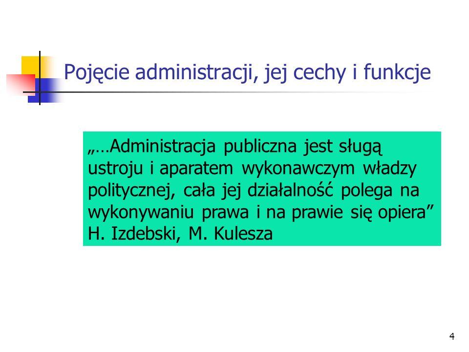 5 Pojęcie administracji, jej cechy i funkcje Administrację stanowi ta część działalności państwa, która nie jest ani ustawodawstwem, ani sądownictwem… W.Jellinek, O.