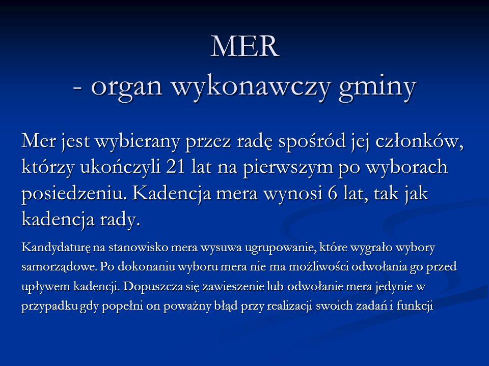 MER - organ wykonawczy gminy Mer jest wybierany przez radę spośród jej członków, którzy ukończyli 21 lat na pierwszym po wyborach posiedzeniu. Kadencj