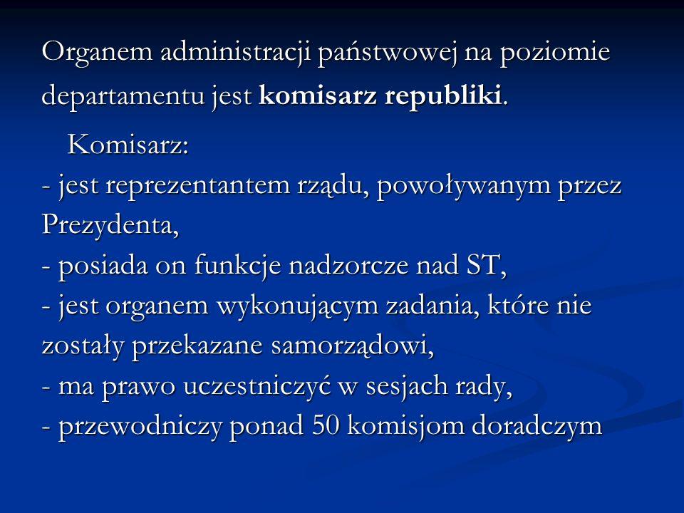 Organem administracji państwowej na poziomie departamentu jest komisarz republiki. Komisarz: - jest reprezentantem rządu, powoływanym przez Prezydenta