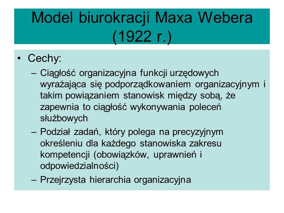 Model biurokracji Maxa Webera (1922 r.) Cechy: –Ciągłość organizacyjna funkcji urzędowych wyrażająca się podporządkowaniem organizacyjnym i takim powi