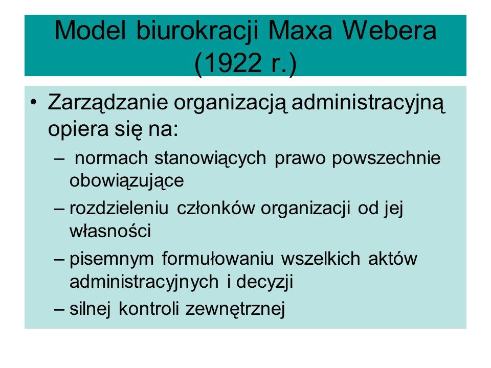 Model biurokracji Maxa Webera (1922 r.) Zarządzanie organizacją administracyjną opiera się na: – normach stanowiących prawo powszechnie obowiązujące –