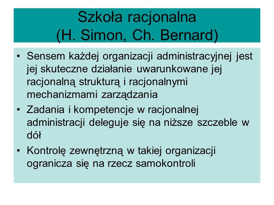 Szkoła racjonalna (H. Simon, Ch. Bernard) Sensem każdej organizacji administracyjnej jest jej skuteczne działanie uwarunkowane jej racjonalną struktur