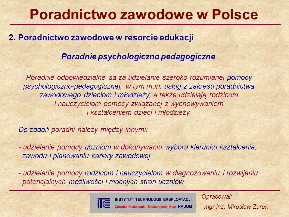 Poradnictwo zawodowe w Polsce Opracował: mgr inż.Mirosław Żurek 3.