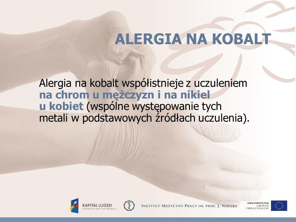 ALERGIA NA KOBALT Alergia na kobalt współistnieje z uczuleniem na chrom u mężczyzn i na nikiel u kobiet (wspólne występowanie tych metali w podstawowych źródłach uczulenia).