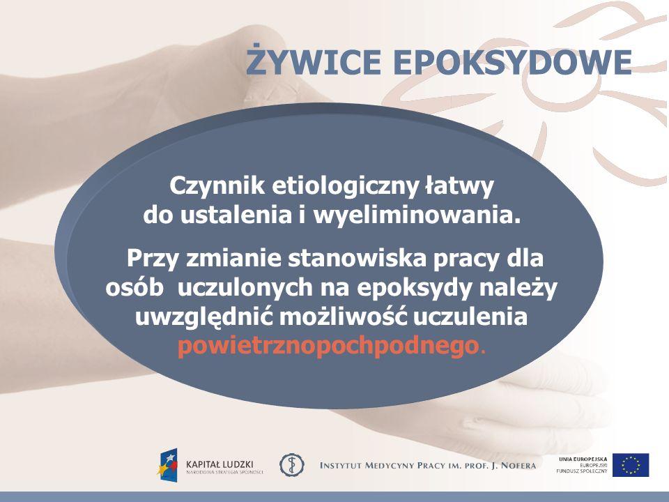 ŻYWICE EPOKSYDOWE Czynnik etiologiczny łatwy do ustalenia i wyeliminowania.