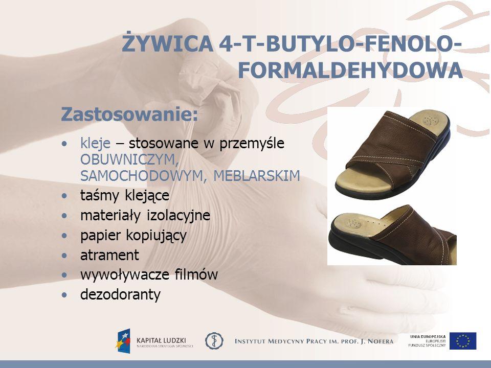 ŻYWICA 4-T-BUTYLO-FENOLO- FORMALDEHYDOWA kleje – stosowane w przemyśle OBUWNICZYM, SAMOCHODOWYM, MEBLARSKIM taśmy klejące materiały izolacyjne papier kopiujący atrament wywoływacze filmów dezodoranty Zastosowanie: