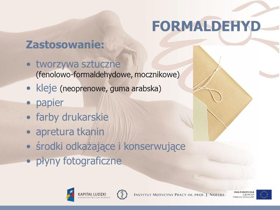 FORMALDEHYD tworzywa sztuczne (fenolowo-formaldehydowe, mocznikowe) kleje (neoprenowe, guma arabska) papier farby drukarskie apretura tkanin środki odkażające i konserwujące płyny fotograficzne Zastosowanie: