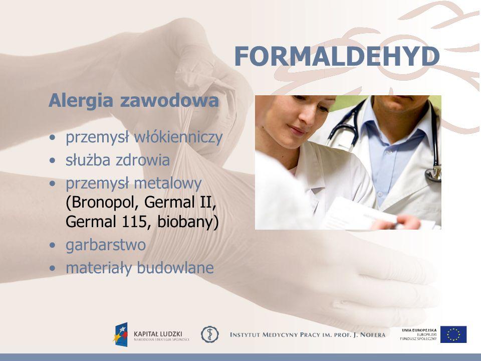 FORMALDEHYD przemysł włókienniczy służba zdrowia przemysł metalowy (Bronopol, Germal II, Germal 115, biobany) garbarstwo materiały budowlane Alergia zawodowa