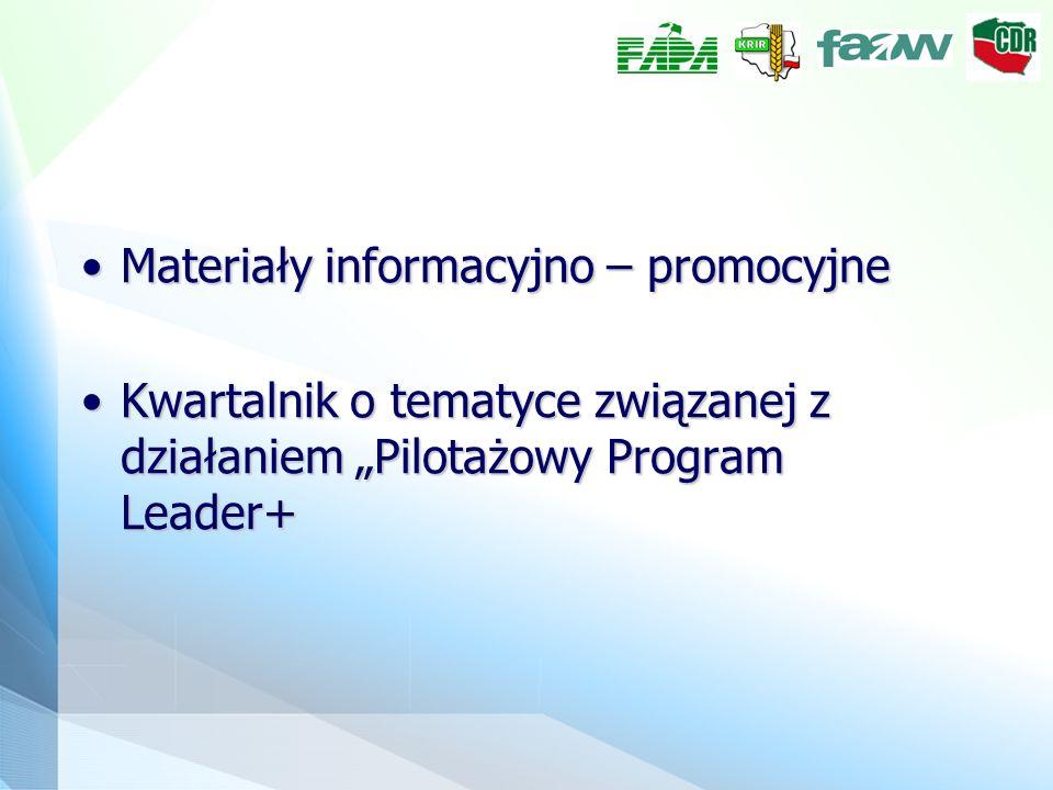 Materiały informacyjno – promocyjneMateriały informacyjno – promocyjne Kwartalnik o tematyce związanej z działaniem Pilotażowy Program Leader+Kwartalnik o tematyce związanej z działaniem Pilotażowy Program Leader+