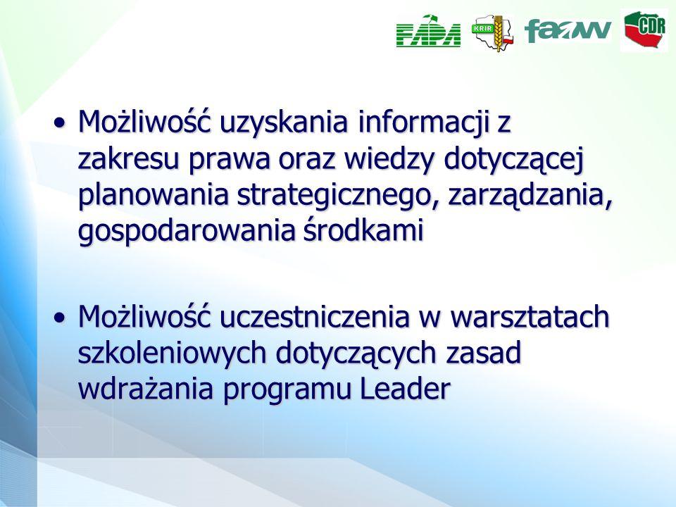 Możliwość uzyskania informacji z zakresu prawa oraz wiedzy dotyczącej planowania strategicznego, zarządzania, gospodarowania środkamiMożliwość uzyskania informacji z zakresu prawa oraz wiedzy dotyczącej planowania strategicznego, zarządzania, gospodarowania środkami Możliwość uczestniczenia w warsztatach szkoleniowych dotyczących zasad wdrażania programu LeaderMożliwość uczestniczenia w warsztatach szkoleniowych dotyczących zasad wdrażania programu Leader