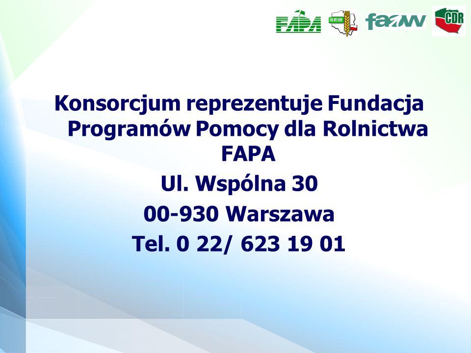 Konsorcjum reprezentuje Fundacja Programów Pomocy dla Rolnictwa FAPA Ul. Wspólna 30 00-930 Warszawa Tel. 0 22/ 623 19 01