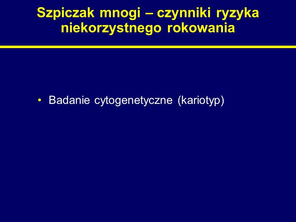 Szpiczak mnogi – czynniki ryzyka niekorzystnego rokowania Badanie cytogenetyczne (kariotyp)