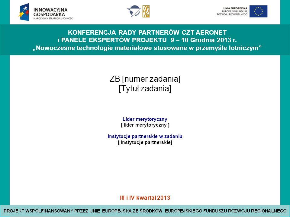 III i IV kwartał 2013 KONFERENCJA RADY PARTNERÓW CZT AERONET i PANELE EKSPERTÓW PROJEKTU 9 – 10 Grudnia 2013 r.