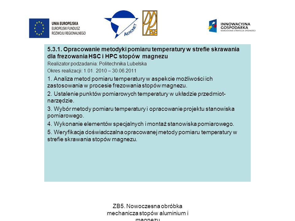 ZB5. Nowoczesna obróbka mechanicza stopów aluminium i magnezu 5.3.1. Opracowanie metodyki pomiaru temperatury w strefie skrawania dla frezowania HSC i