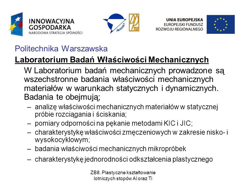 ZB8. Plastyczne kształtowanie lotniczych stopów Al oraz Ti Politechnika Warszawska Laboratorium Badań Właściwości Mechanicznych W Laboratorium badań m