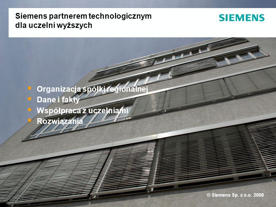 © Siemens Sp. z o.o. 2008 Organizacja spółki regionalnej Dane i fakty Współpraca z uczelniami Rozwiązania Siemens partnerem technologicznym dla uczeln