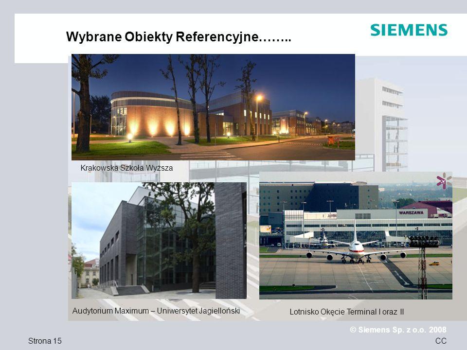 Strona 15 © Siemens Sp. z o.o. 2008 CC Wybrane Obiekty Referencyjne…….. Krakowska Szkoła Wyższa Lotnisko Okęcie Terminal I oraz II Audytorium Maximum