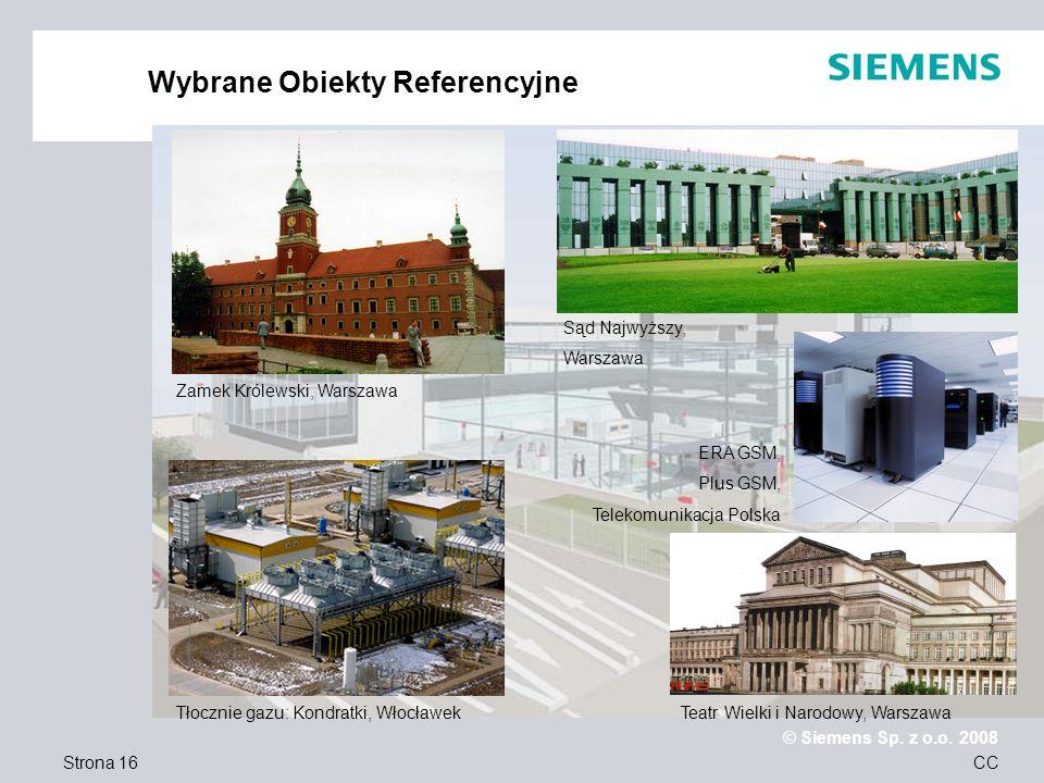 Strona 16 © Siemens Sp. z o.o. 2008 CC Wybrane Obiekty Referencyjne Zamek Królewski, Warszawa Teatr Wielki i Narodowy, Warszawa Sąd Najwyższy, Warszaw