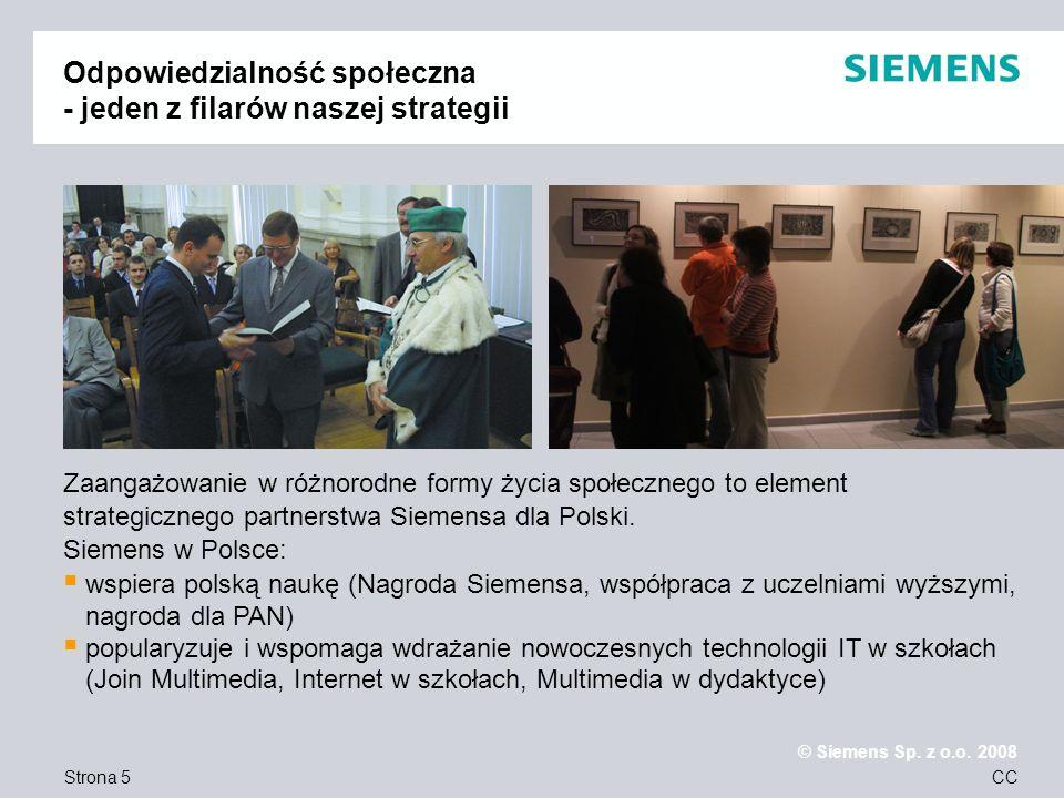 Strona 5 © Siemens Sp. z o.o. 2008 CC Odpowiedzialność społeczna - jeden z filarów naszej strategii Zaangażowanie w różnorodne formy życia społecznego