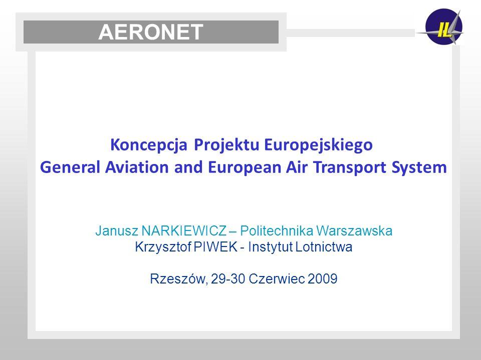 Koncepcja Projektu Europejskiego General Aviation and European Air Transport System Janusz NARKIEWICZ – Politechnika Warszawska Krzysztof PIWEK - Inst