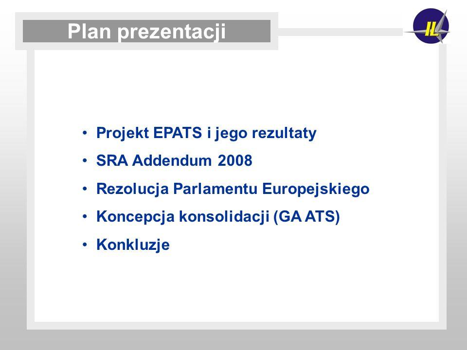Projekt EPATS i jego rezultaty SRA Addendum 2008 Rezolucja Parlamentu Europejskiego Koncepcja konsolidacji (GA ATS) Konkluzje Plan prezentacji