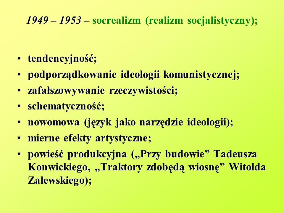 1949 – 1953 1949 – 1953 – socrealizm (realizm socjalistyczny); tendencyjność;tendencyjność; podporządkowanie ideologii komunistycznej;podporządkowanie